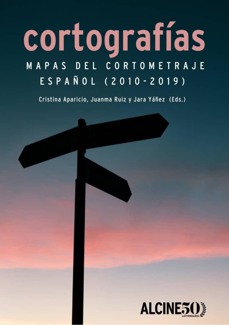 """Disponible para su descarga gratis la publicación """"Cortografías. Mapas del cortometraje español (2010-2019)"""""""