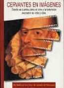 Cervantes en imágenes. Donde se cuenta cómo el cine y la televisión adaptaron su vida y obra